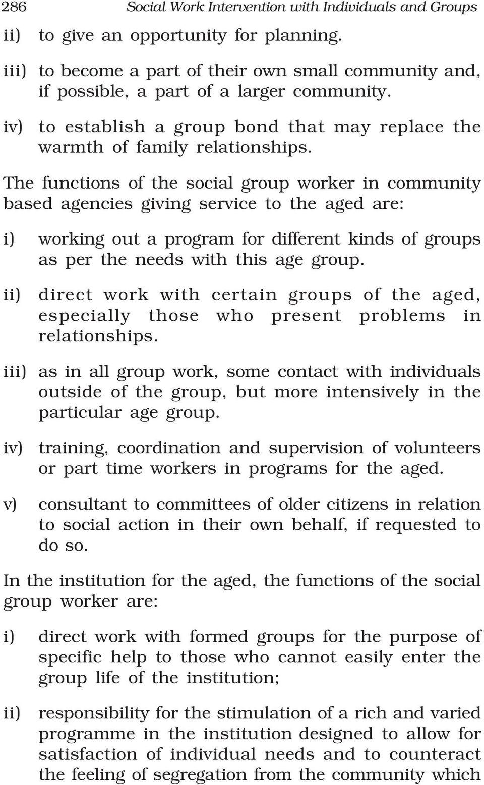 The functions of the social group worker in community based agencies giving service to the aged are: i) working out a program for different kinds of groups as per the needs with this age group.