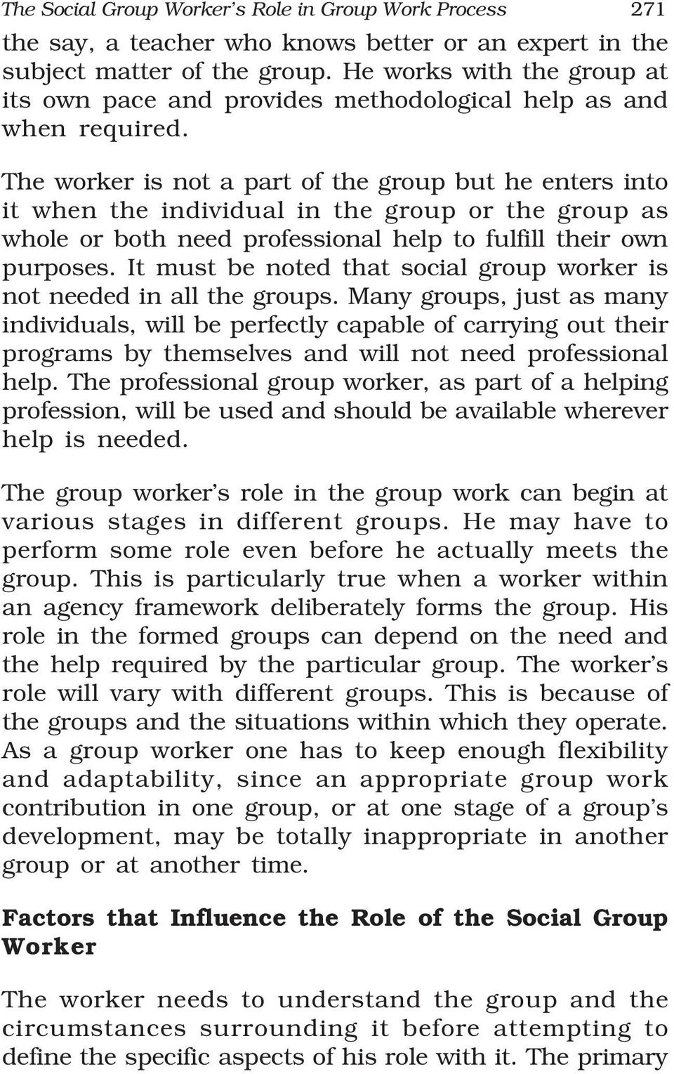 The worker is not a part of the group but he enters into it when the individual in the group or the group as whole or both need professional help to fulfill their own purposes.