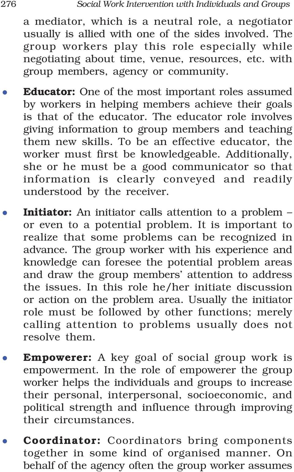 Educator: One of the most important roles assumed by workers in helping members achieve their goals is that of the educator.