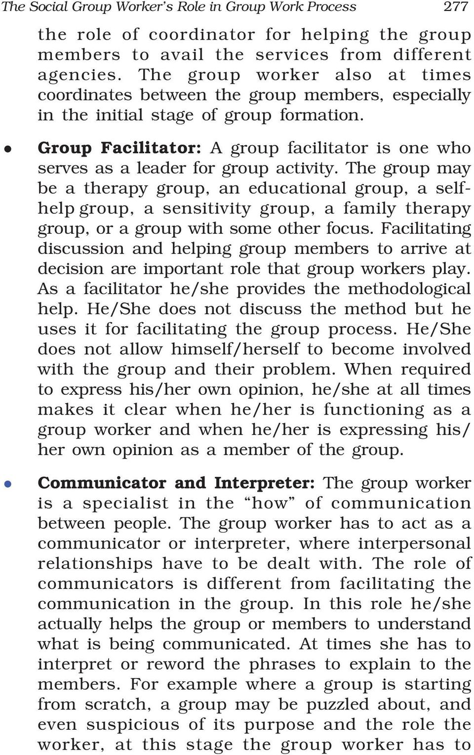 Group Facilitator: A group facilitator is one who serves as a leader for group activity.