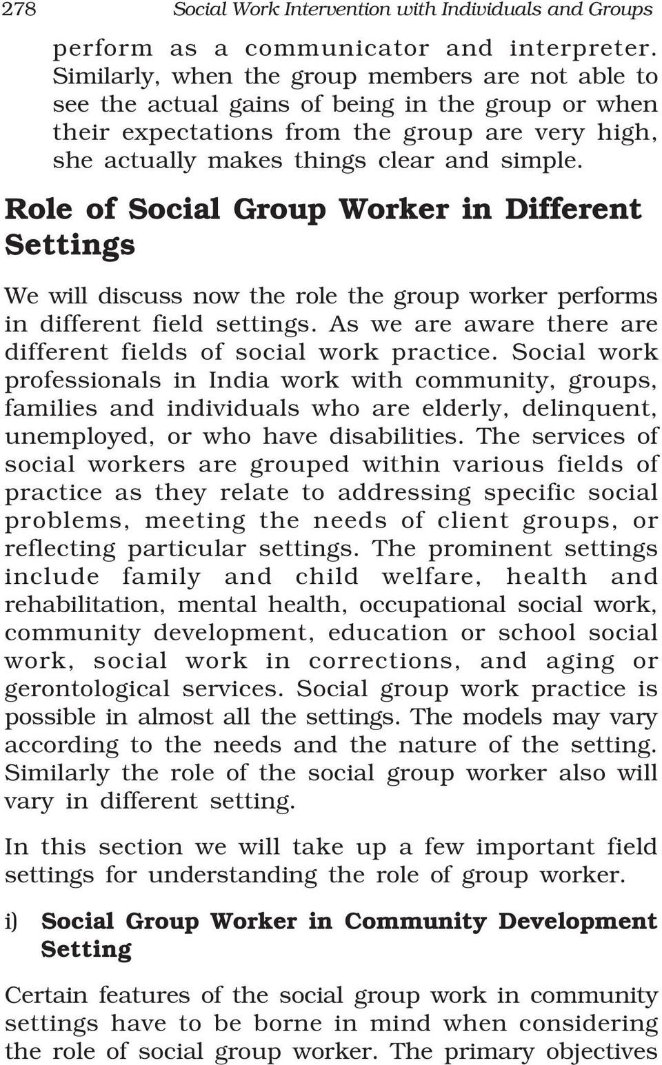 Role of Social Group Worker in Different Settings We will discuss now the role the group worker performs in different field settings.