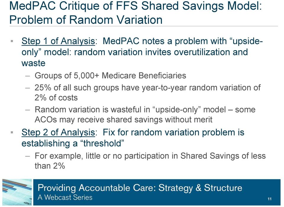 variation of 2% of costs Random variation is wasteful in upside-only model some ACOs may receive shared savings without merit Step 2 of