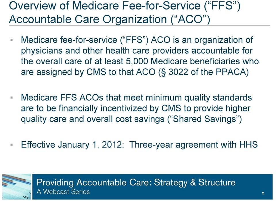 are assigned by CMS to that ACO ( 3022 of the PPACA) Medicare FFS ACOs that meet minimum quality standards are to be financially