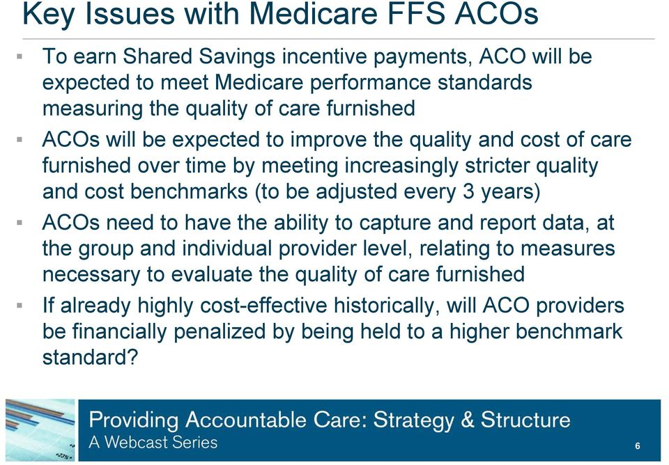 adjusted every 3 years) ACOs need to have the ability to capture and report data, at the group and individual provider level, relating to measures necessary to