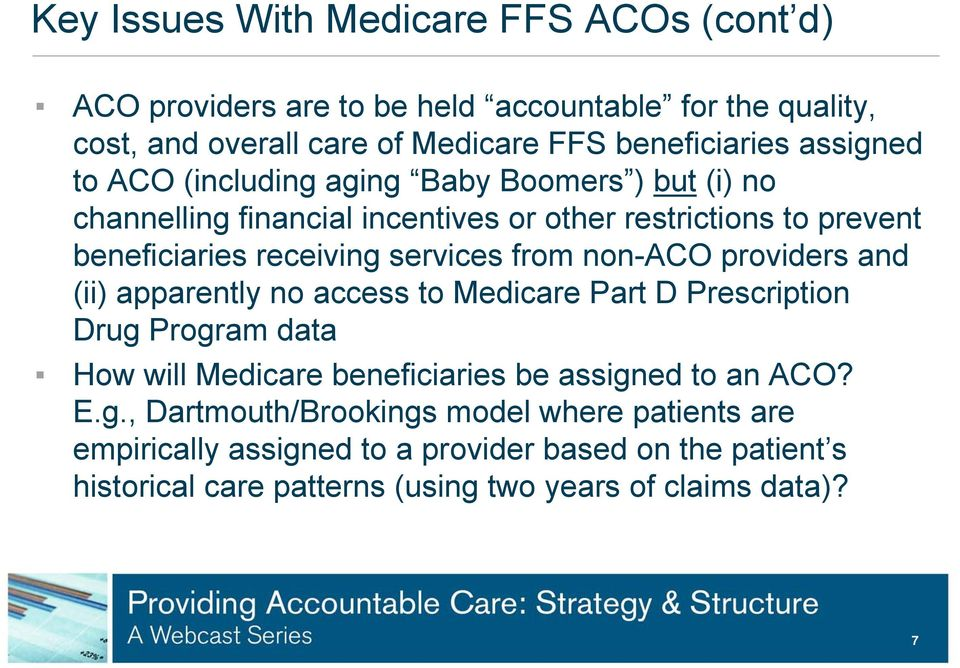 from non-aco providers and (ii) apparently no access to Medicare Part D Prescription Drug Program data How will Medicare beneficiaries be assigned to an ACO? E.