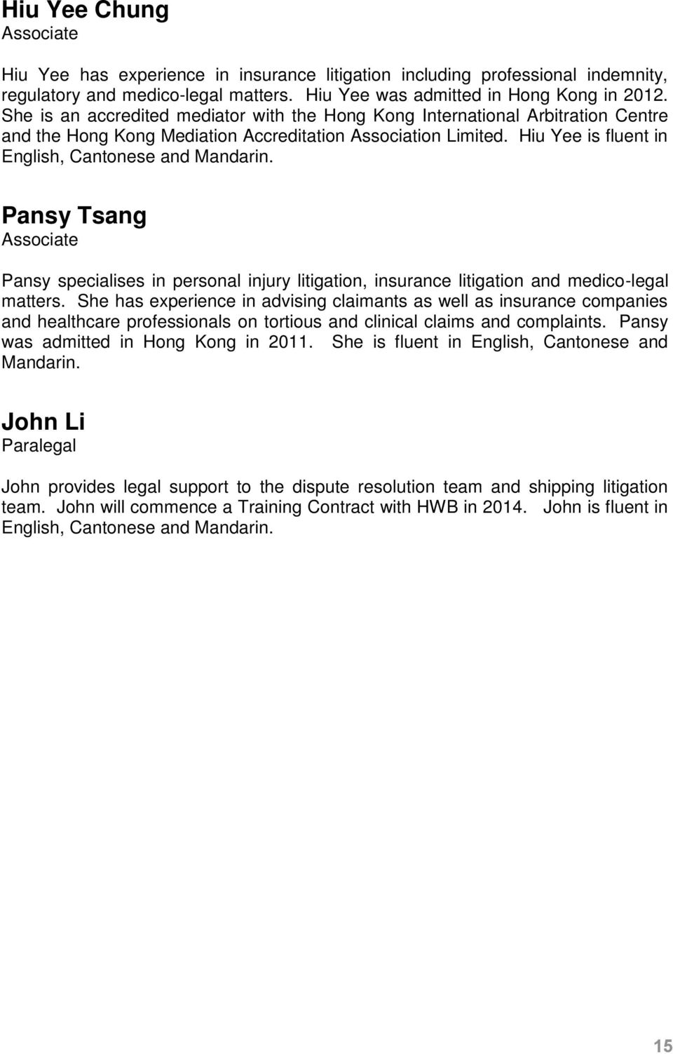 Pansy Tsang Associate Pansy specialises in personal injury litigation, insurance litigation and medico-legal matters.