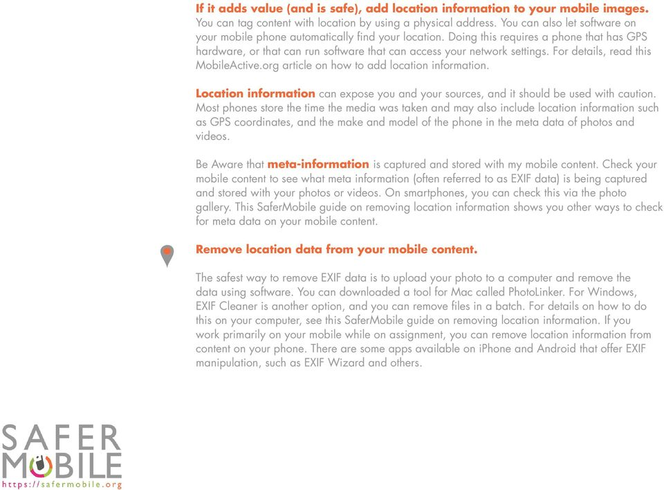 For details, read this MobileActive.org article on how to add location information. Location information can expose you and your sources, and it should be used with caution.