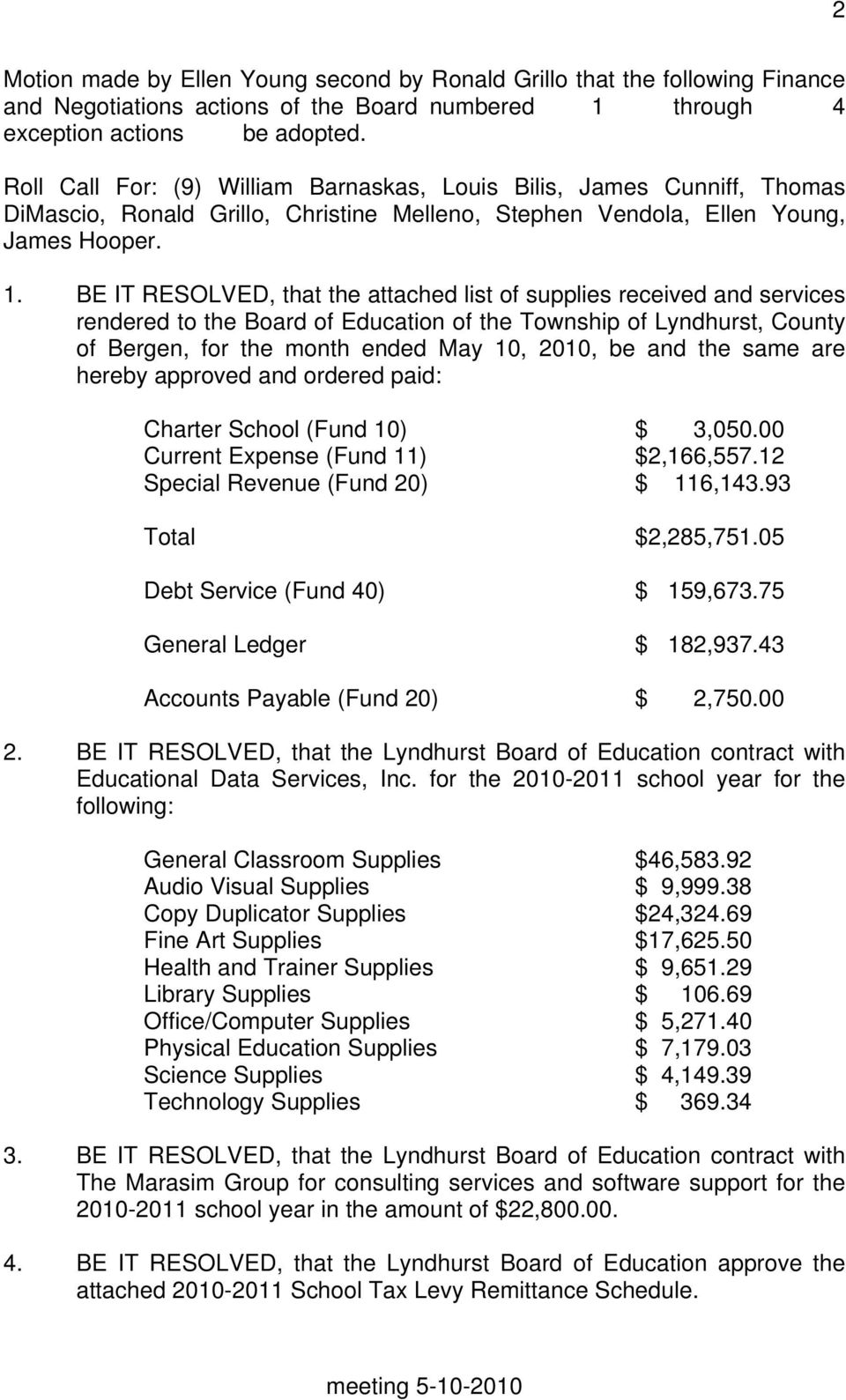 BE IT RESOLVED, that the attached list of supplies received and services rendered to the Board of Education of the Township of Lyndhurst, County of Bergen, for the month ended May 10, 2010, be and