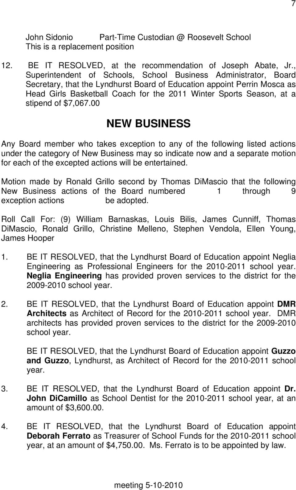 00 NEW BUSINESS Any Board member who takes exception to any of the following listed actions under the category of New Business may so indicate now and a separate motion for each of the excepted