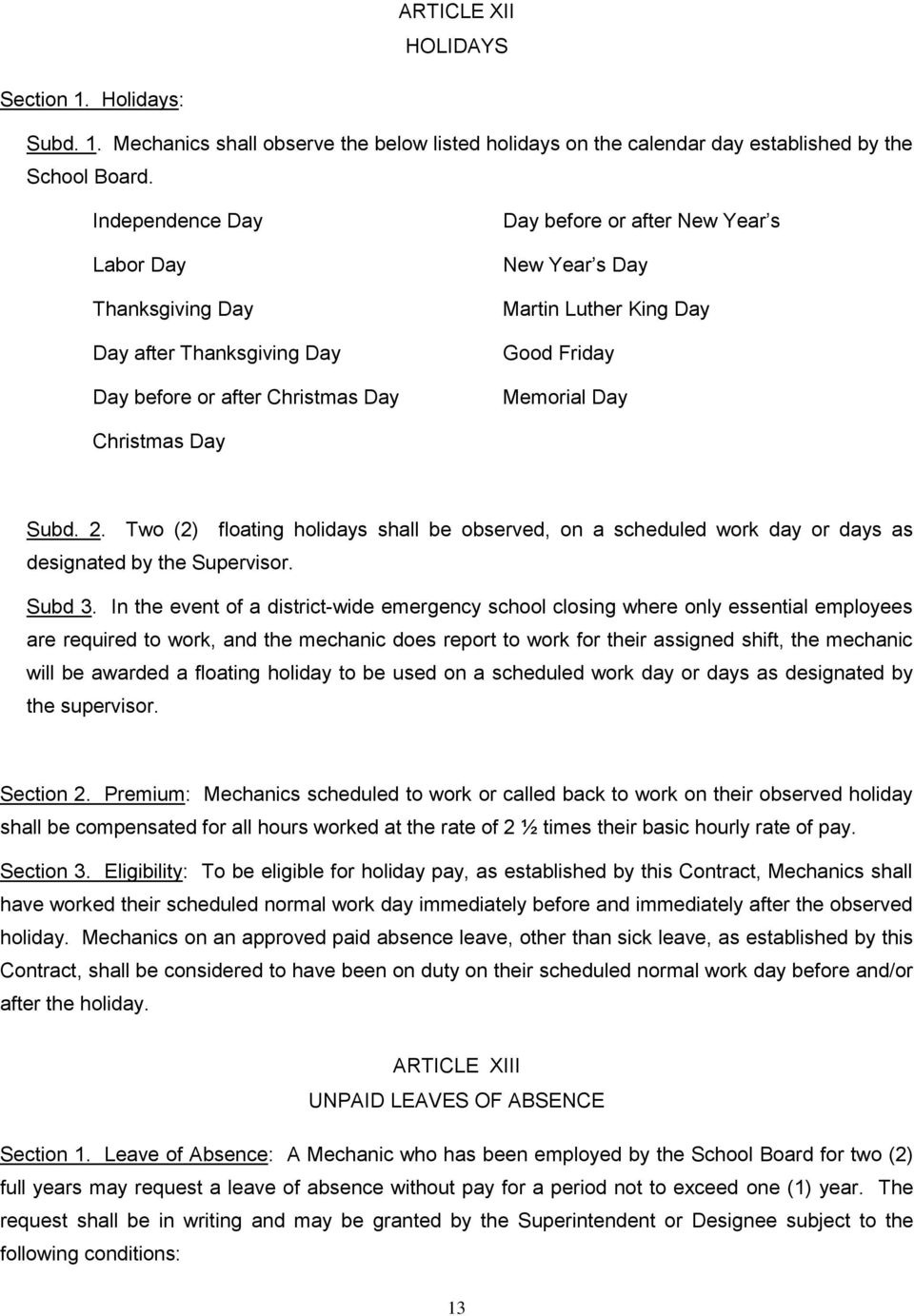Christmas Day Subd. 2. Two (2) floating holidays shall be observed, on a scheduled work day or days as designated by the Supervisor. Subd 3.