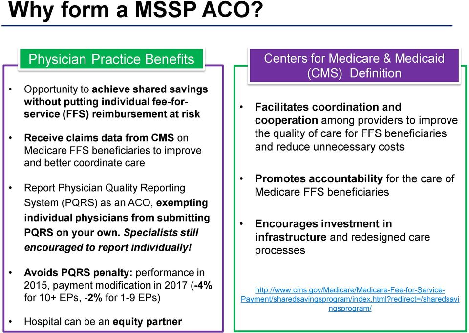 improve and better coordinate care Report Physician Quality Reporting System (PQRS) as an ACO, exempting individual physicians from submitting PQRS on your own.