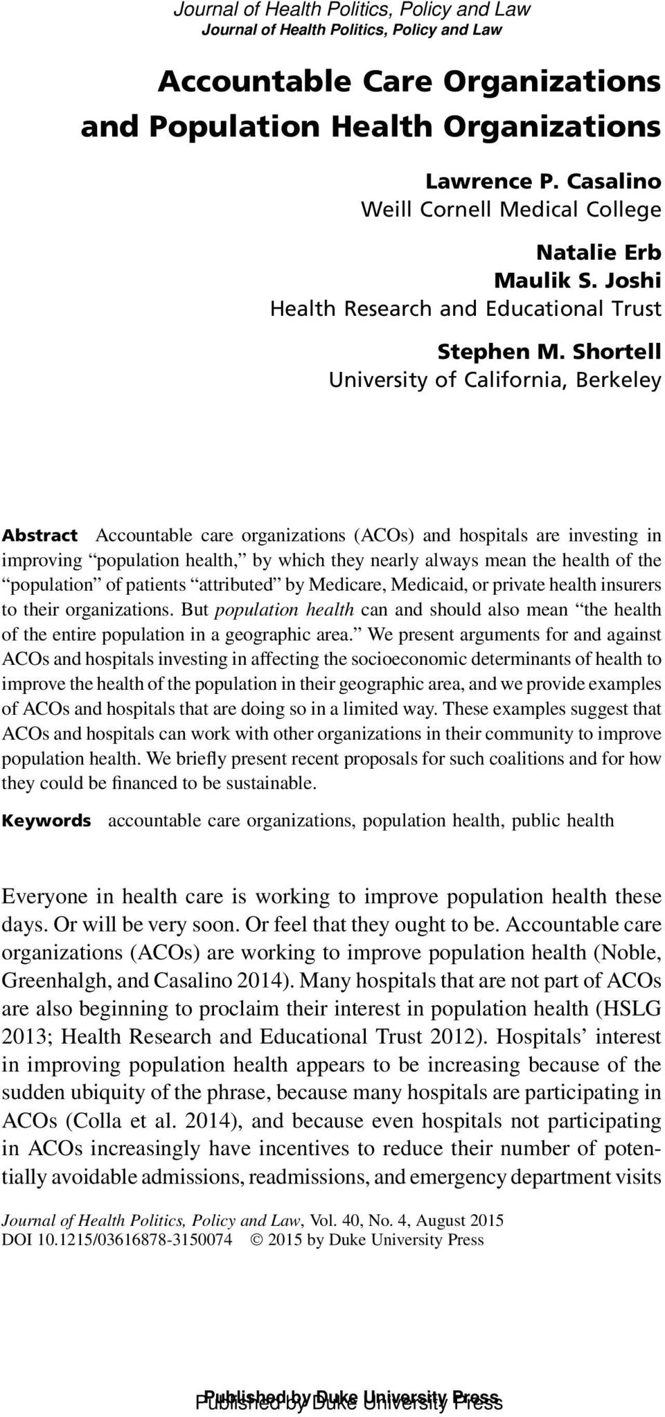 Shortell University of California, Berkeley Abstract Accountable care organizations (ACOs) and hospitals are investing in improving population health, by which they nearly always mean the health of