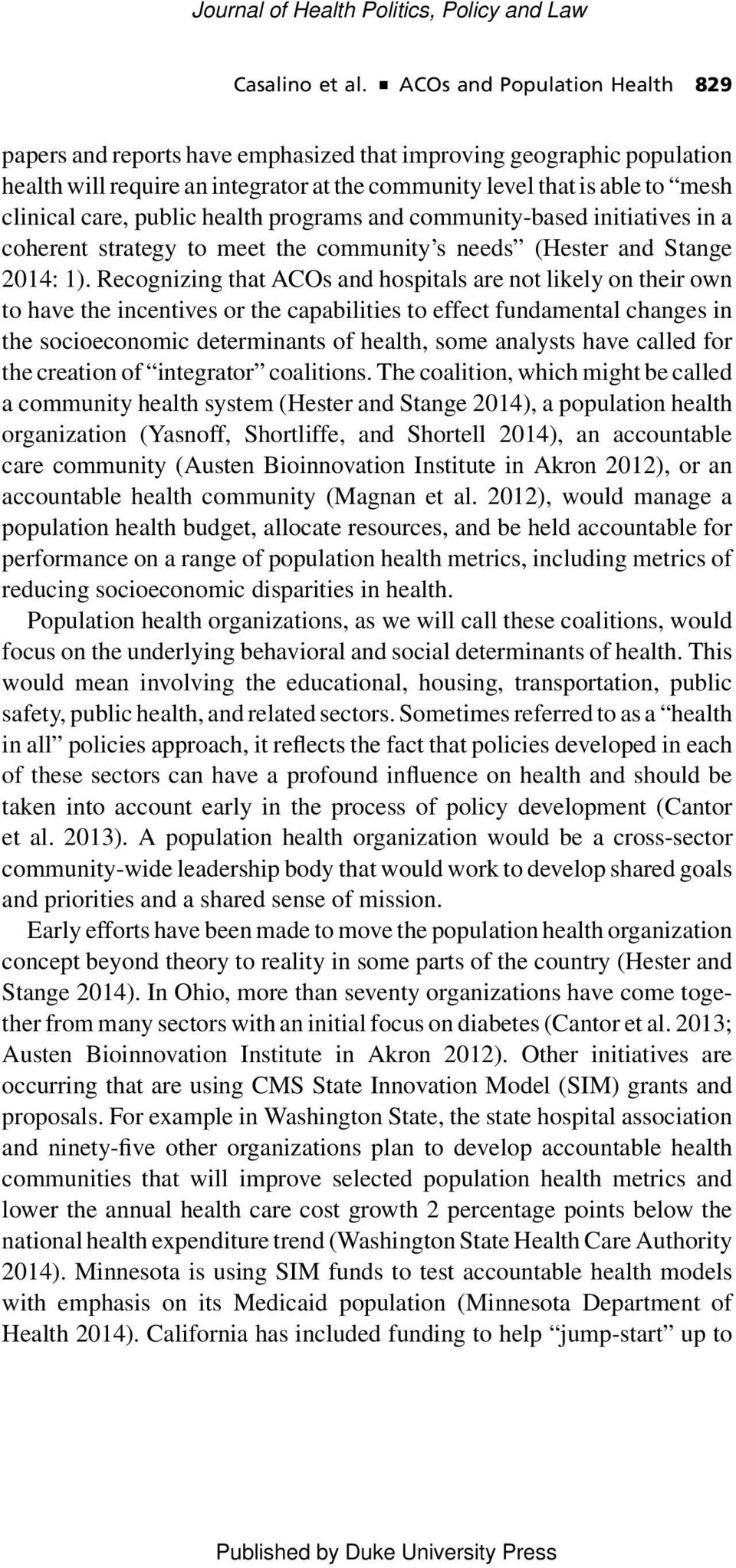 public health programs and community-based initiatives in a coherent strategy to meet the community s needs (Hester and Stange 2014: 1).