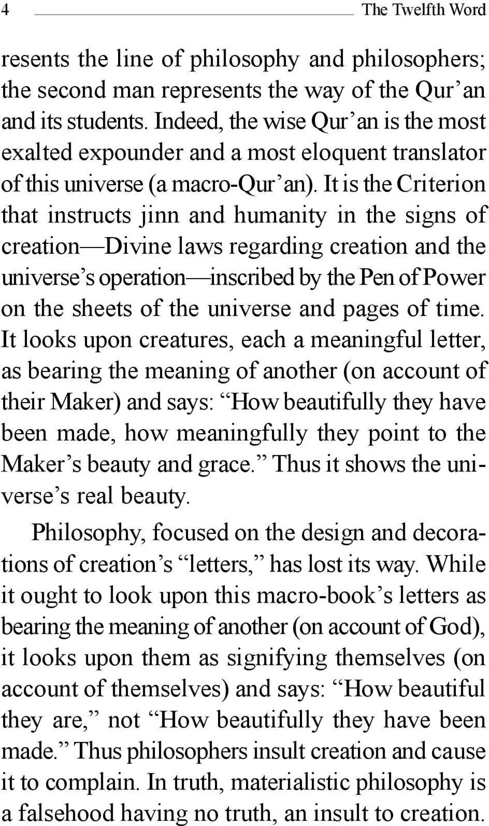 It is the Criterion that instructs jinn and humanity in the signs of creation Divine laws regarding creation and the universe s operation inscribed by the Pen of Power on the sheets of the universe