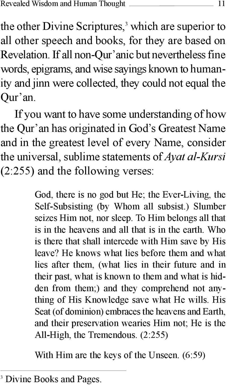 If you want to have some understanding of how the Qur an has originated in God s Greatest Name and in the greatest level of every Name, consider the universal, sublime statements of Ayat al-kursi