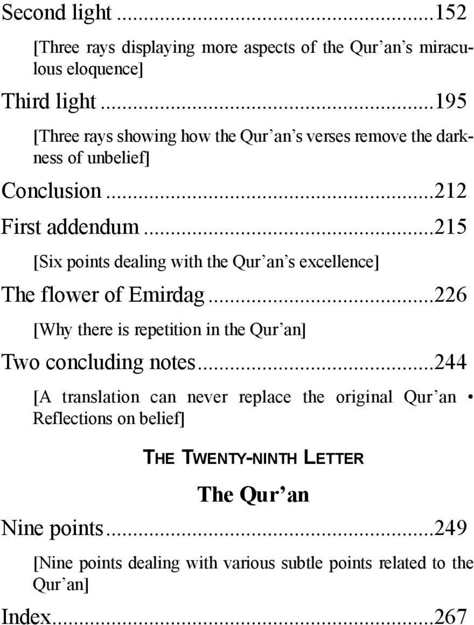 ..215 [Six points dealing with the Qur an s excellence] The flower of Emirdag...226 [Why there is repetition in the Qur an] Two concluding notes.