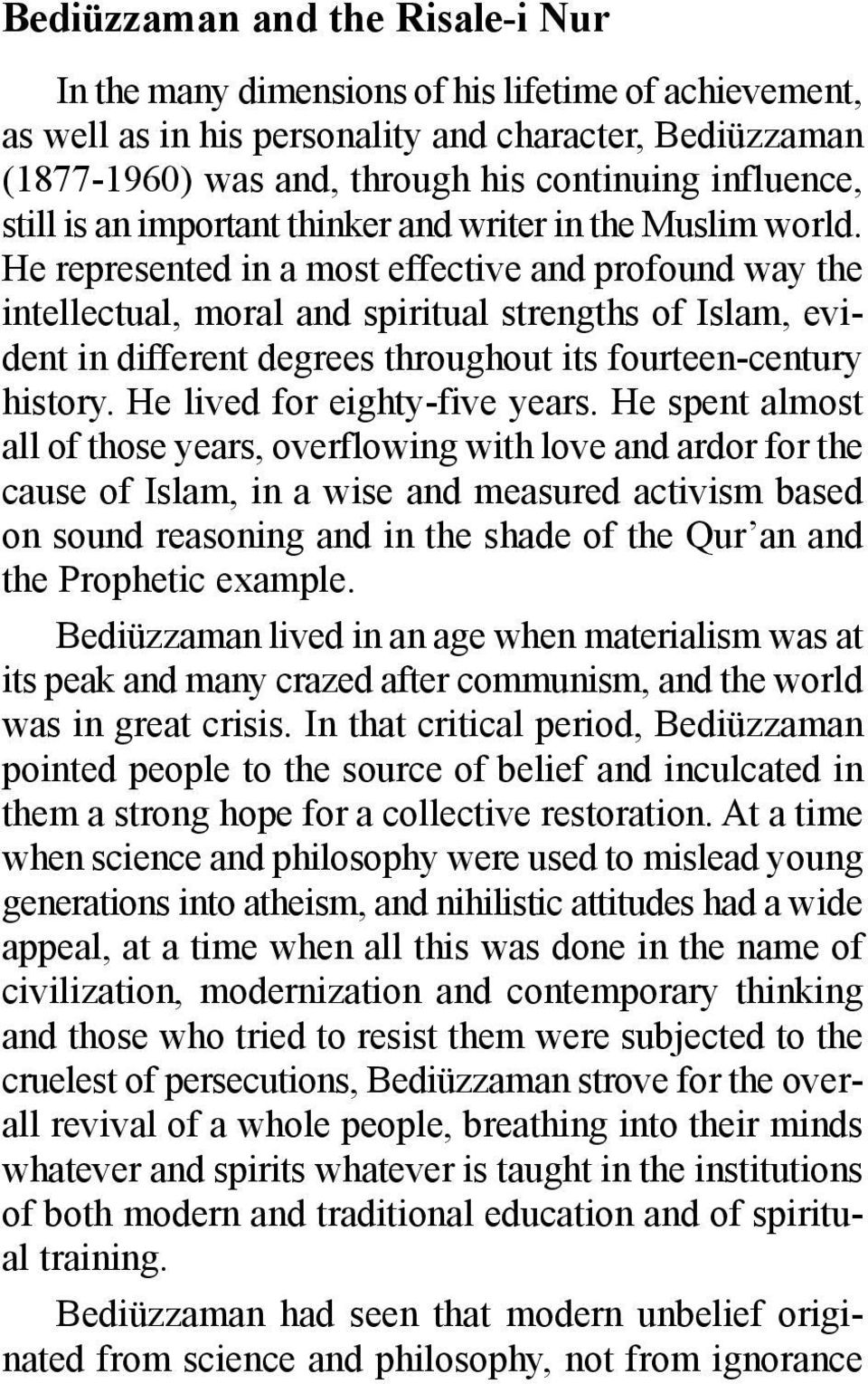 He represented in a most effective and profound way the intellectual, moral and spiritual strengths of Islam, evident in different degrees throughout its fourteen-century history.