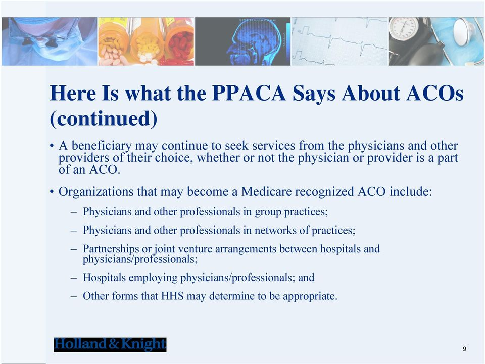 Organizations that may become a Medicare recognized ACO include: Physicians and other professionals in group practices; Physicians and other