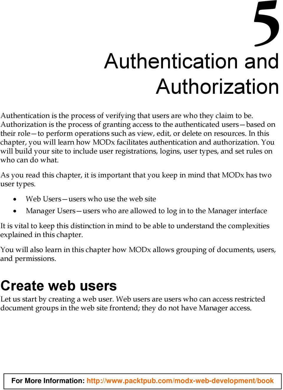 In this chapter, you will learn how MODx facilitates authentication and authorization. You will build your site to include user registrations, logins, user types, and set rules on who can do what.