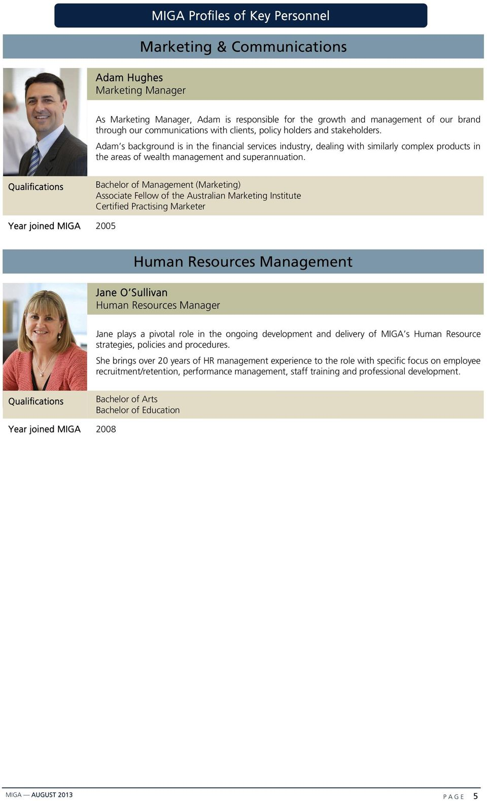 Bachelor of Management (Marketing) Associate Fellow of the Australian Marketing Institute Certified Practising Marketer Year joined MIGA 2005 Human Resources Management Jane O Sullivan Human