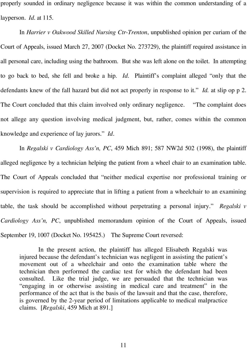 273729), the plaintiff required assistance in all personal care, including using the bathroom. But she was left alone on the toilet. In attempting to go back to bed, she fell and broke a hip. Id.