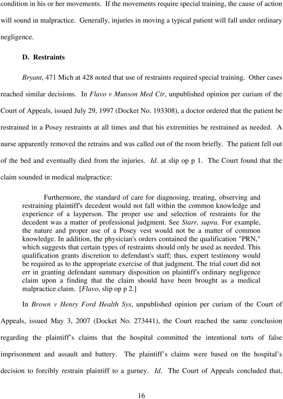 Other cases reached similar decisions. In Flavo v Munson Med Ctr, unpublished opinion per curiam of the Court of Appeals, issued July 29, 1997 (Docket No.