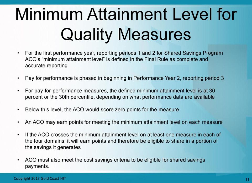 percent or the 30th percentile, depending on what performance data are available Below this level, the ACO would score zero points for the measure An ACO may earn points for meeting the minimum
