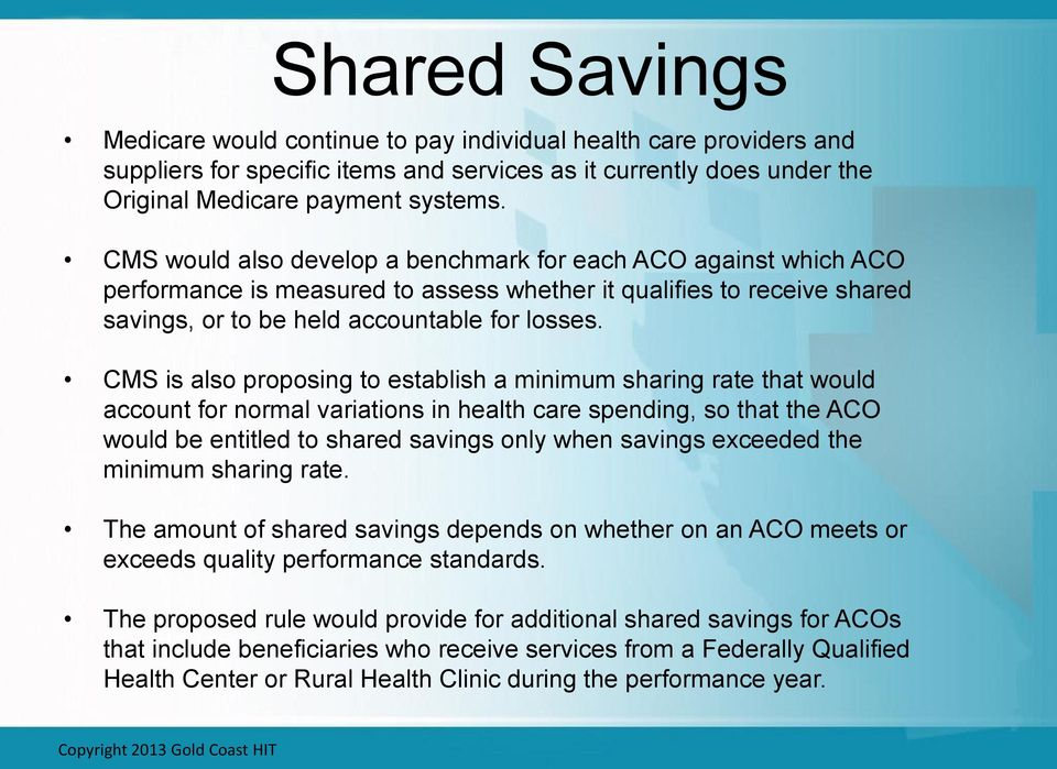 CMS is also proposing to establish a minimum sharing rate that would account for normal variations in health care spending, so that the ACO would be entitled to shared savings only when savings