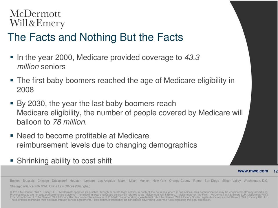 will balloon to 78 million. Need to become profitable at Medicare reimbursement levels due to changing g demographics Shrinking ability to cost shift www.mwe.