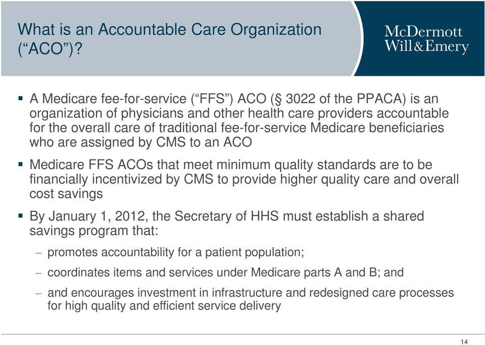 Medicare beneficiaries who are assigned by CMS to an ACO Medicare FFS ACOs that meet minimum quality standards are to be financially incentivized by CMS to provide higher quality care and overall