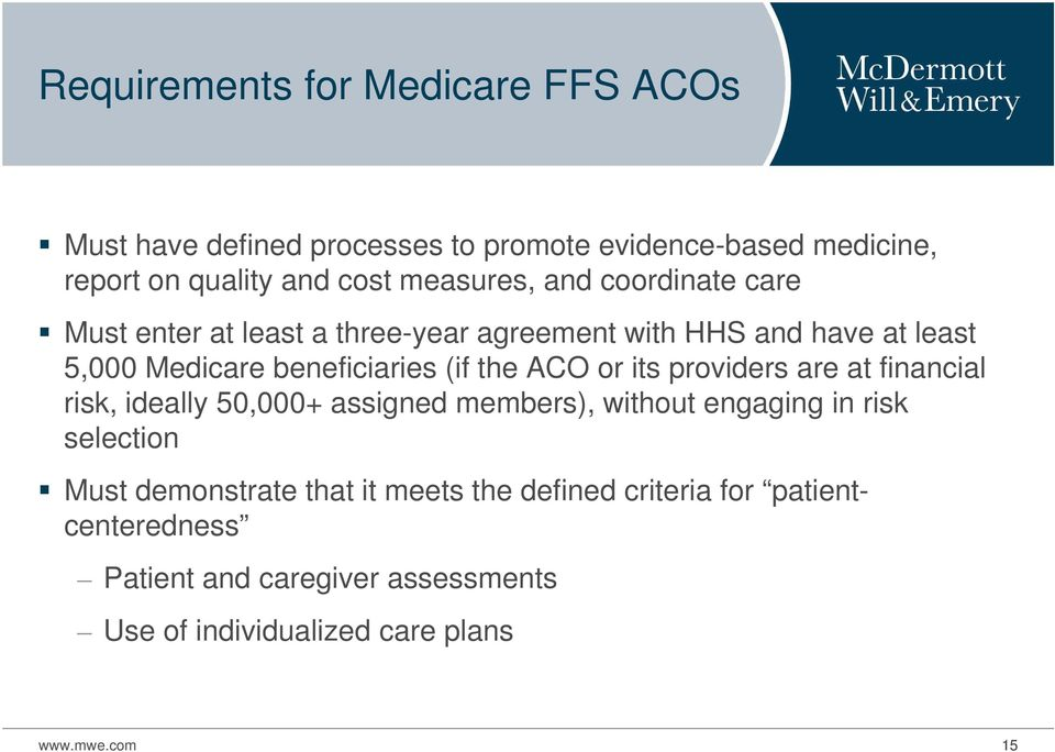 the ACO or its providers are at financial risk, ideally 50,000+ assigned members), without engaging in risk selection Must
