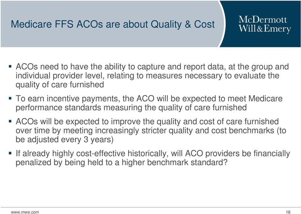 care furnished ACOs will be expected to improve the quality and cost of care furnished over time by meeting increasingly stricter quality and cost benchmarks (to be