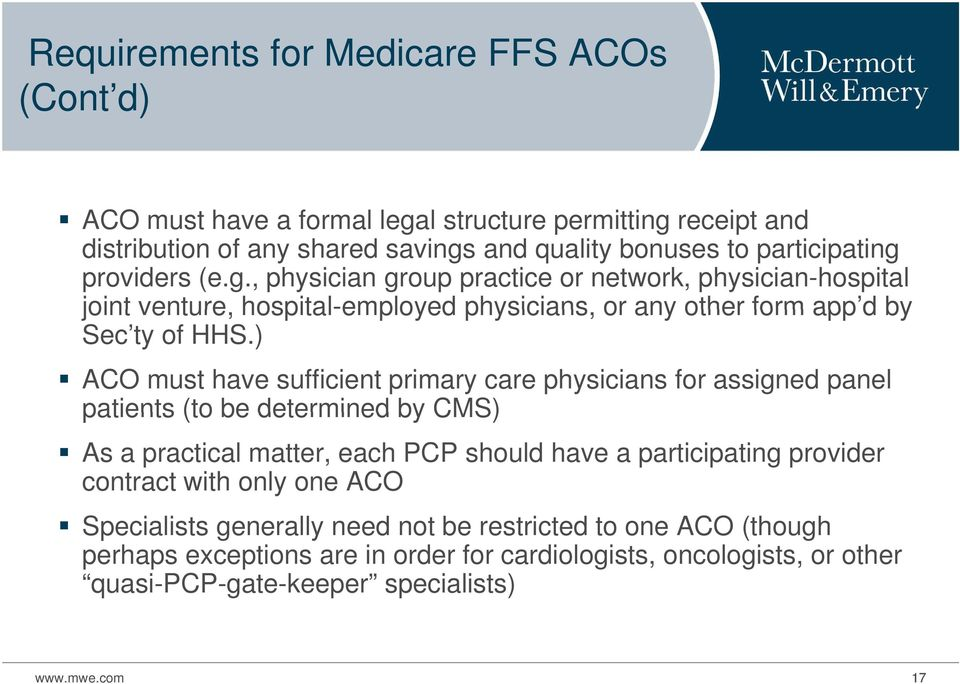 ) ACO must have sufficient primary care physicians for assigned panel patients (to be determined by CMS) As a practical matter, each PCP should have a participating provider