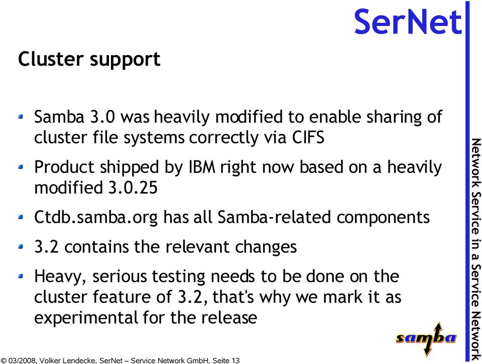 right now based on a heavily modified 3.0.25 Ctdb.samba.org has all Samba-related components 3.
