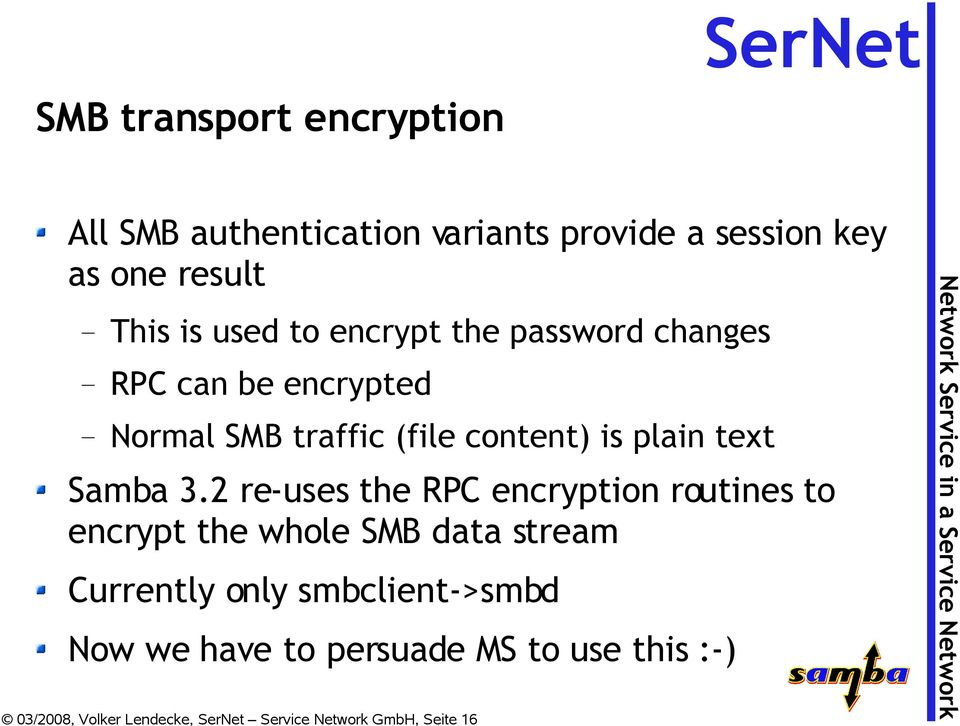3.2 re-uses the RPC encryption routines to encrypt the whole SMB data stream Currently only
