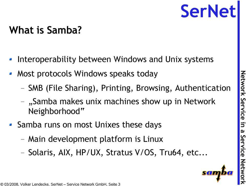 Sharing), Printing, Browsing, Authentication Samba makes unix machines show up in Network