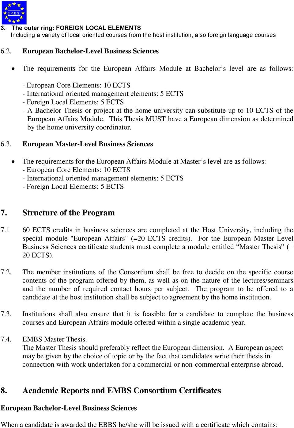 elements: 5 ECTS - Foreign Local Elements: 5 ECTS - A Bachelor Thesis or project at the home university can substitute up to 10 ECTS of the European Affairs Module.