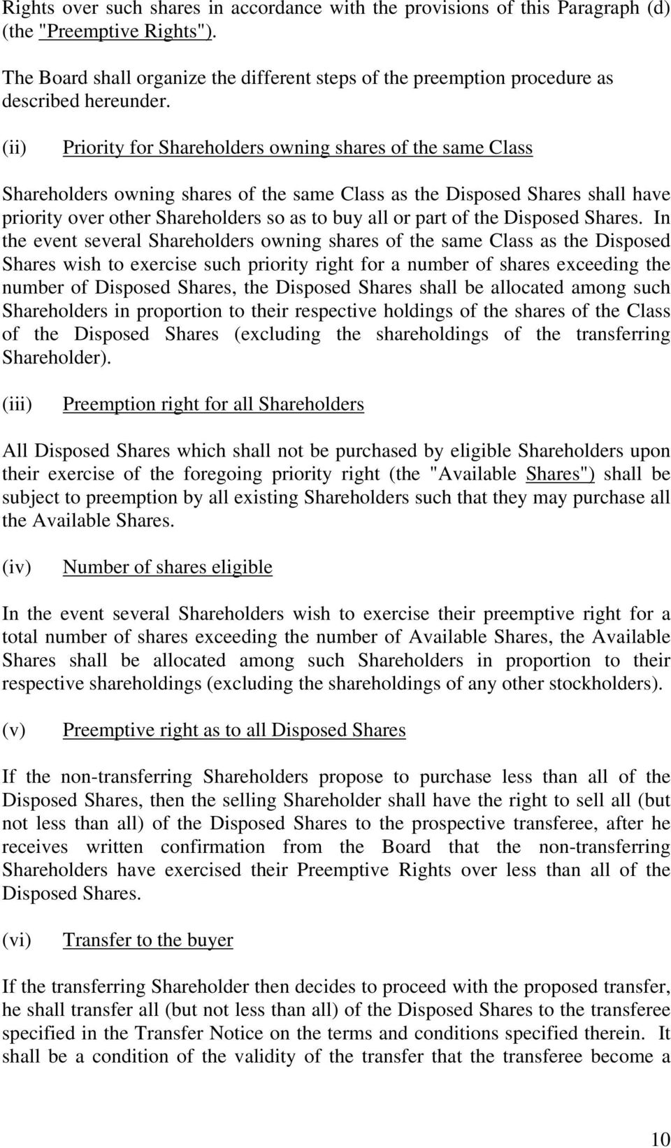 (ii) Priority for Shareholders owning shares of the same Class Shareholders owning shares of the same Class as the Disposed Shares shall have priority over other Shareholders so as to buy all or part