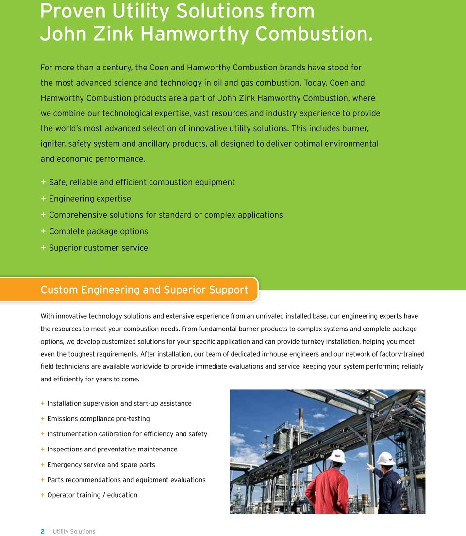 Today, Coen and Hamworthy Combustion products are a part of John Zink Hamworthy Combustion, where we combine our technological expertise, vast resources and industry experience to provide the world s