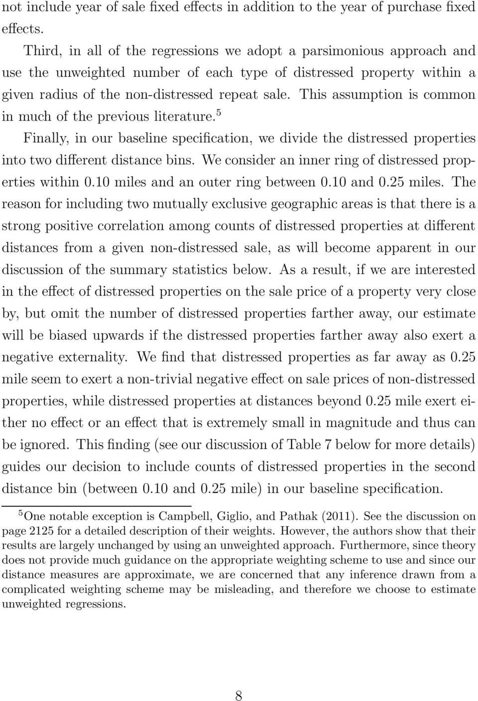 This assumption is common in much of the previous literature. 5 Finally, in our baseline specification, we divide the distressed properties into two different distance bins.