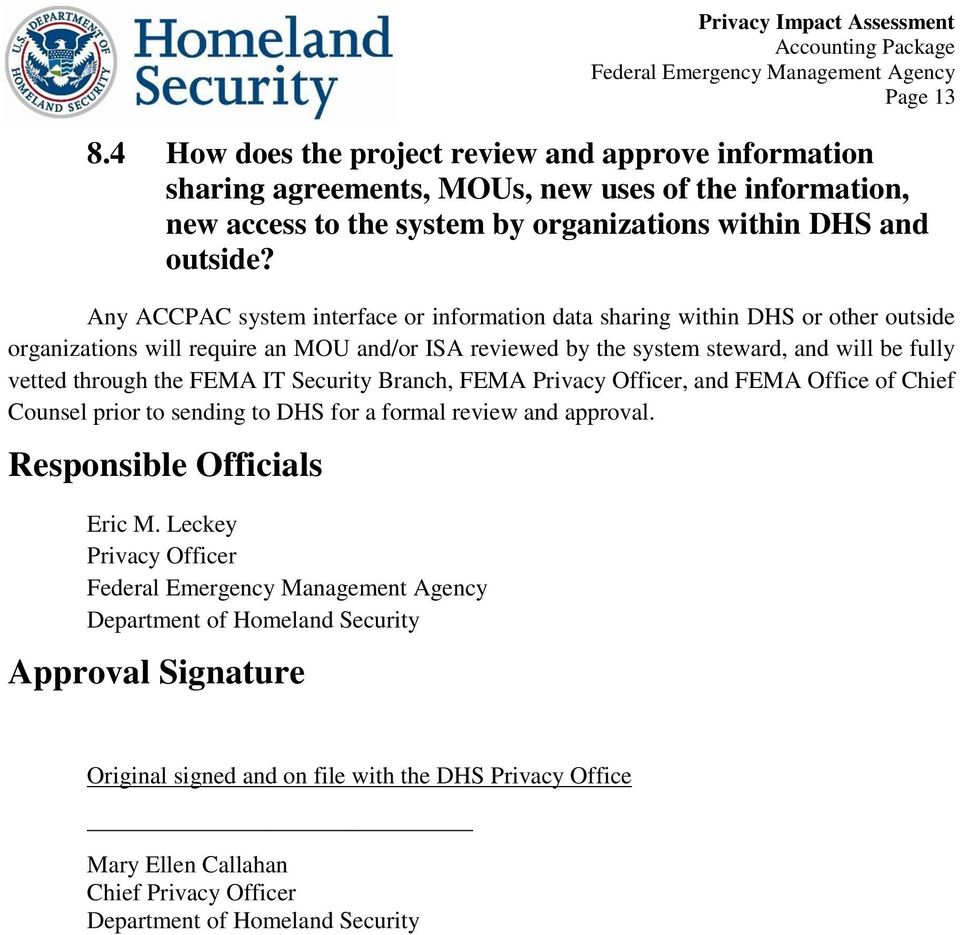 through the FEMA IT Security Branch, FEMA Privacy Officer, and FEMA Office of Chief Counsel prior to sending to DHS for a formal review and approval. Responsible Officials Eric M.
