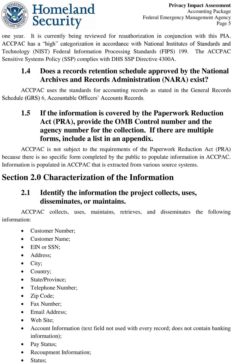 The ACCPAC Sensitive Systems Policy (SSP) complies with DHS SSP Directive 4300A. 1.4 Does a records retention schedule approved by the National Archives and Records Administration (NARA) exist?