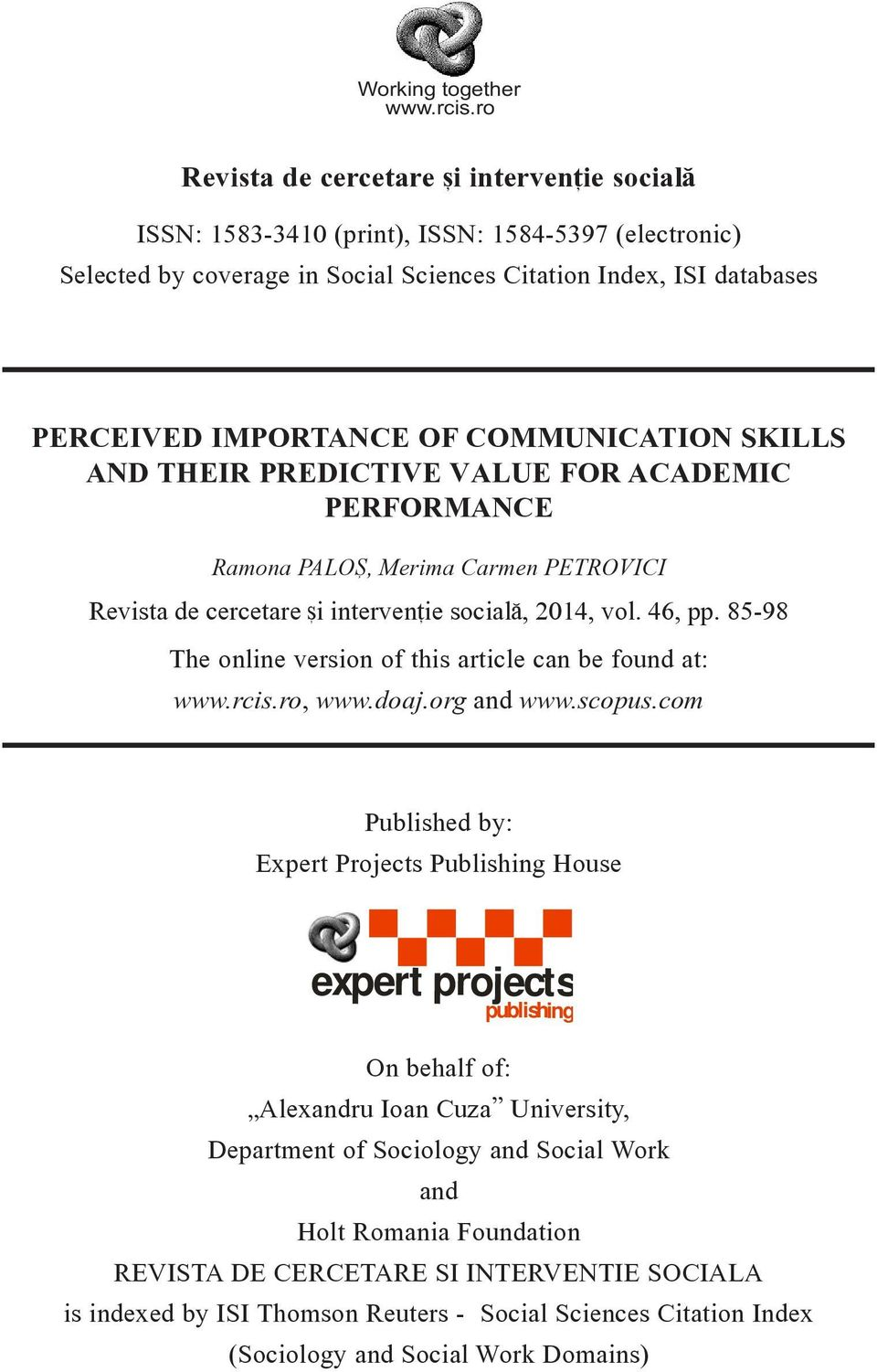 COMMUNICATION SKILLS AND THEIR PREDICTIVE VALUE FOR ACADEMIC PERFORMANCE Ramona PALO{, Merima Carmen PETROVICI Revista de cercetare [i interven]ie social\, 2014, vol. 46, pp.