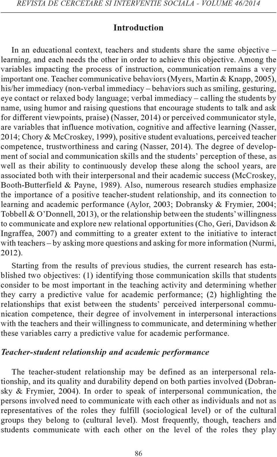 Teacher communicative behaviors (Myers, Martin & Knapp, 2005), his/her immediacy (non-verbal immediacy behaviors such as smiling, gesturing, eye contact or relaxed body language; verbal immediacy