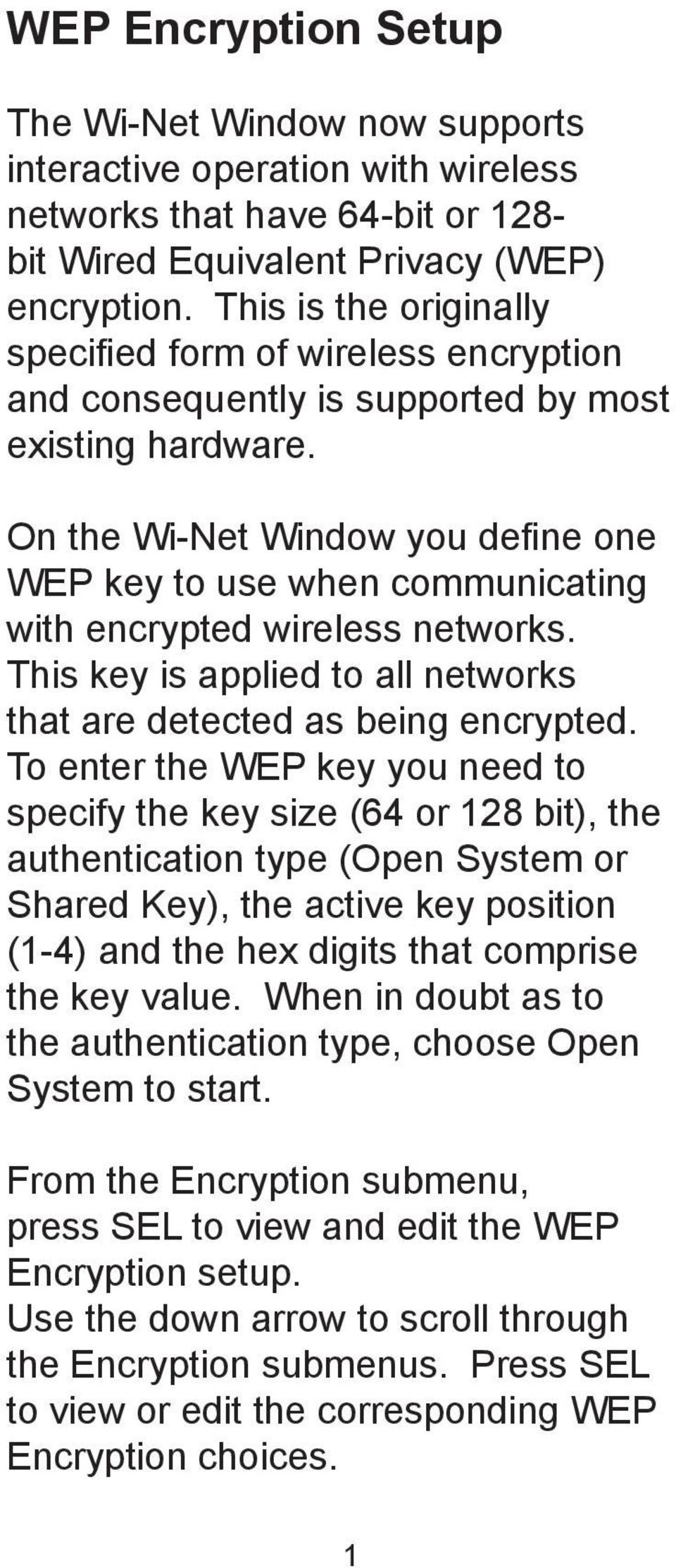 On the Wi-Net Window you define one WEP key to use when communicating with encrypted wireless networks. This key is applied to all networks that are detected as being encrypted.