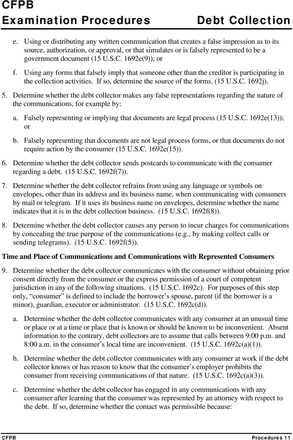 (15 U.S.C. 1692j). 5. Determine whether the debt collector makes any false representations regarding the nature of the communications, for example by: a.