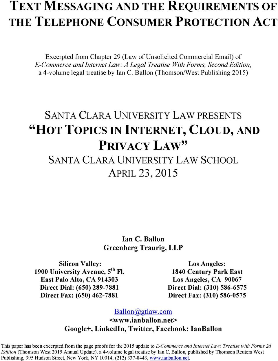 Ballon (Thomson/West Publishing 2015) SANTA CLARA UNIVERSITY LAW PRESENTS HOT TOPICS IN INTERNET, CLOUD, AND PRIVACY LAW SANTA CLARA UNIVERSITY LAW SCHOOL APRIL 23, 2015 Ian C.