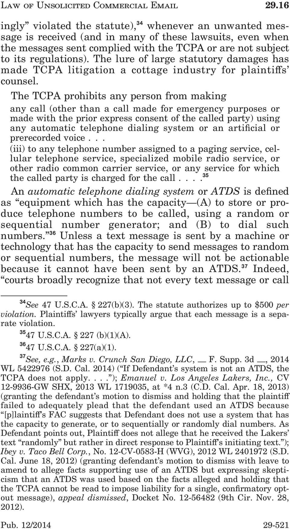 The lure of large statutory damages has made TCPA litigation a cottage industry for plaintis' counsel.