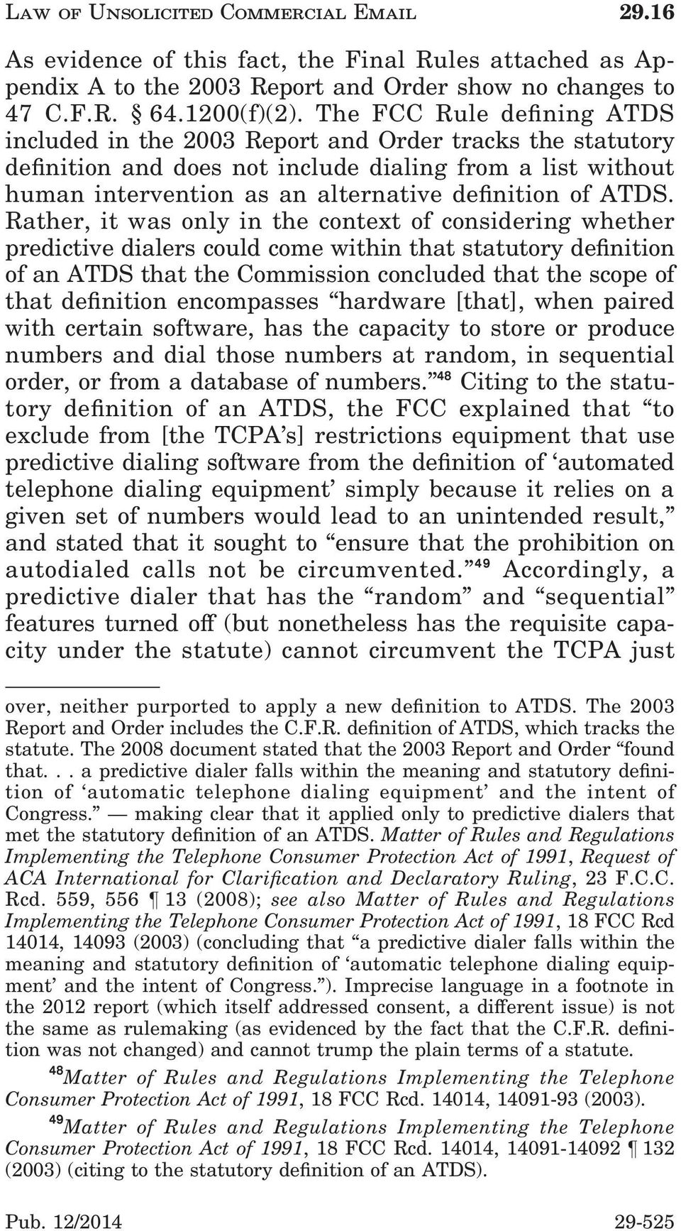 Rather, it was only in the context of considering whether predictive dialers could come within that statutory denition of an ATDS that the Commission concluded that the scope of that denition