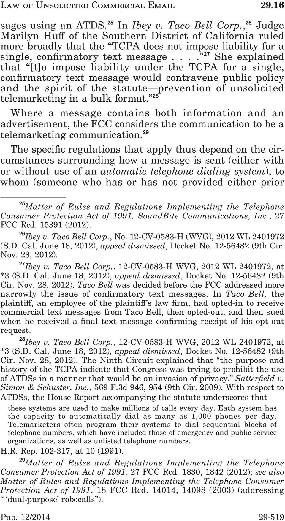 ... 27 She explained that [t]o impose liability under the TCPA for a single, conrmatory text message would contravene public policy and the spirit of the statute prevention of unsolicited